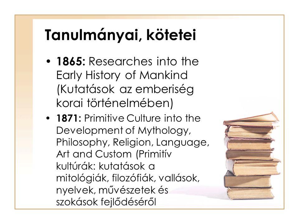 Tanulmányai, kötetei • 1865: Researches into the Early History of Mankind (Kutatások az emberiség korai történelmében) • 1871: Primitive Culture into