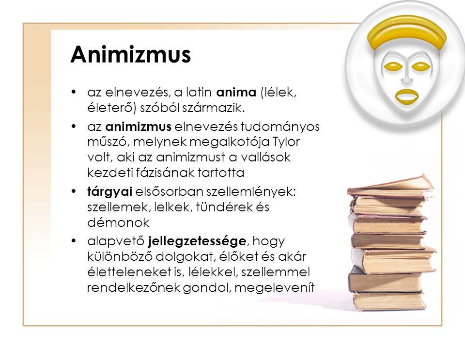 Animizmus •az elnevezés, a latin anima (lélek, életerő) szóból származik. •az animizmus elnevezés tudományos műszó, melynek megalkotója Tylor volt, ak