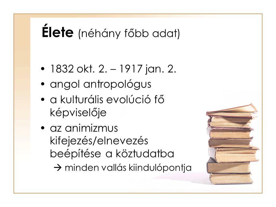 •Főbb műveiben Primitív kultúrák (Primitive culture) és az Antropológia (Antropology) Charles Darwin evolúcióelméletéhez hasonlatos elméleteket dolgozott ki a vallások és a hiedelmek eredetéről (közös gyökér).