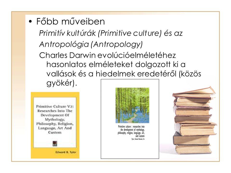 •Főbb műveiben Primitív kultúrák (Primitive culture) és az Antropológia (Antropology) Charles Darwin evolúcióelméletéhez hasonlatos elméleteket dolgoz