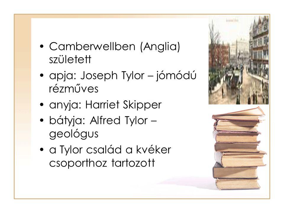 •Camberwellben (Anglia) született •apja: Joseph Tylor – jómódú rézműves •anyja: Harriet Skipper •bátyja: Alfred Tylor – geológus •a Tylor család a kvé