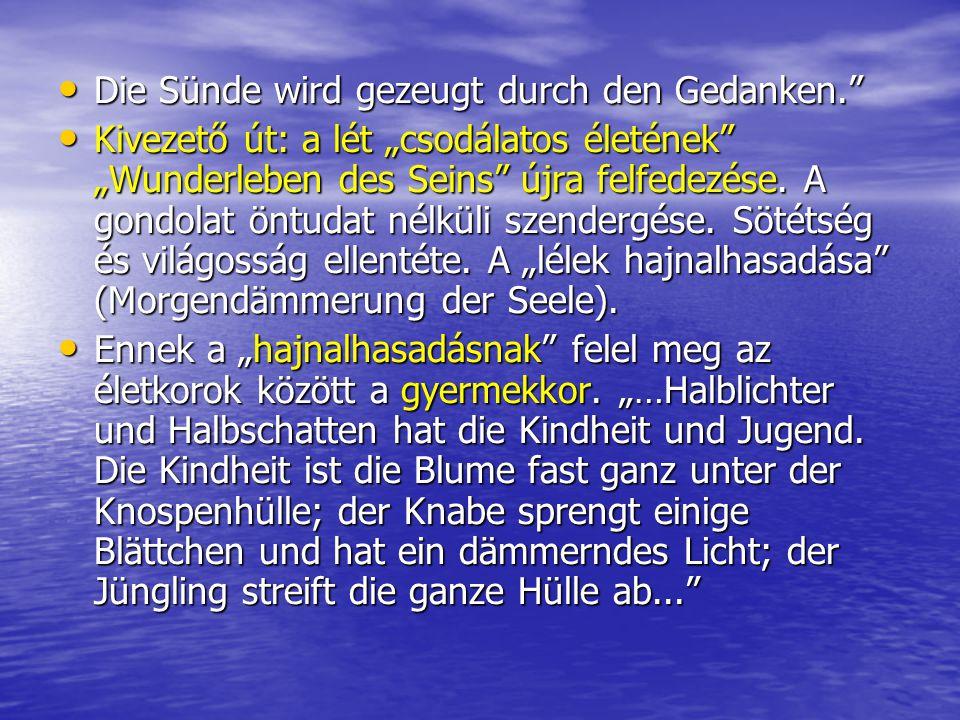 """• Die Sünde wird gezeugt durch den Gedanken."""" • Kivezető út: a lét """"csodálatos életének"""" """"Wunderleben des Seins"""" újra felfedezése. A gondolat öntudat"""