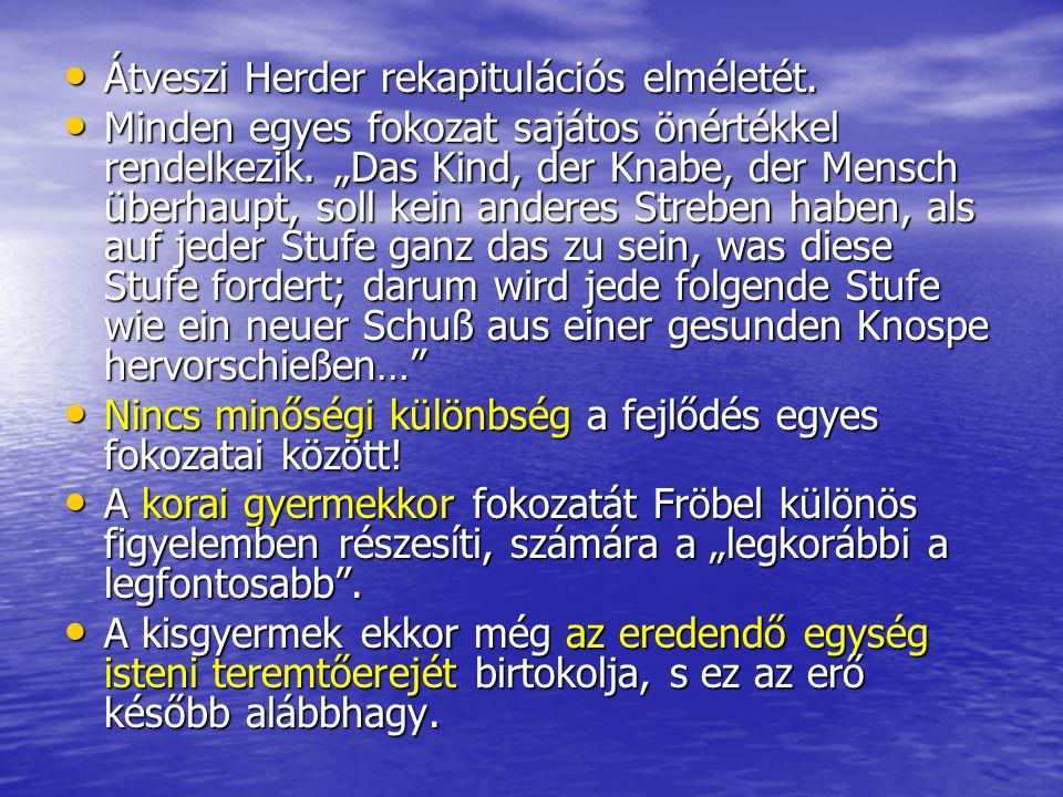 """• Átveszi Herder rekapitulációs elméletét. • Minden egyes fokozat sajátos önértékkel rendelkezik. """"Das Kind, der Knabe, der Mensch überhaupt, soll kei"""