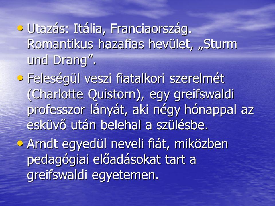 """• Utazás: Itália, Franciaország. Romantikus hazafias hevület, """"Sturm und Drang"""". • Feleségül veszi fiatalkori szerelmét (Charlotte Quistorn), egy grei"""
