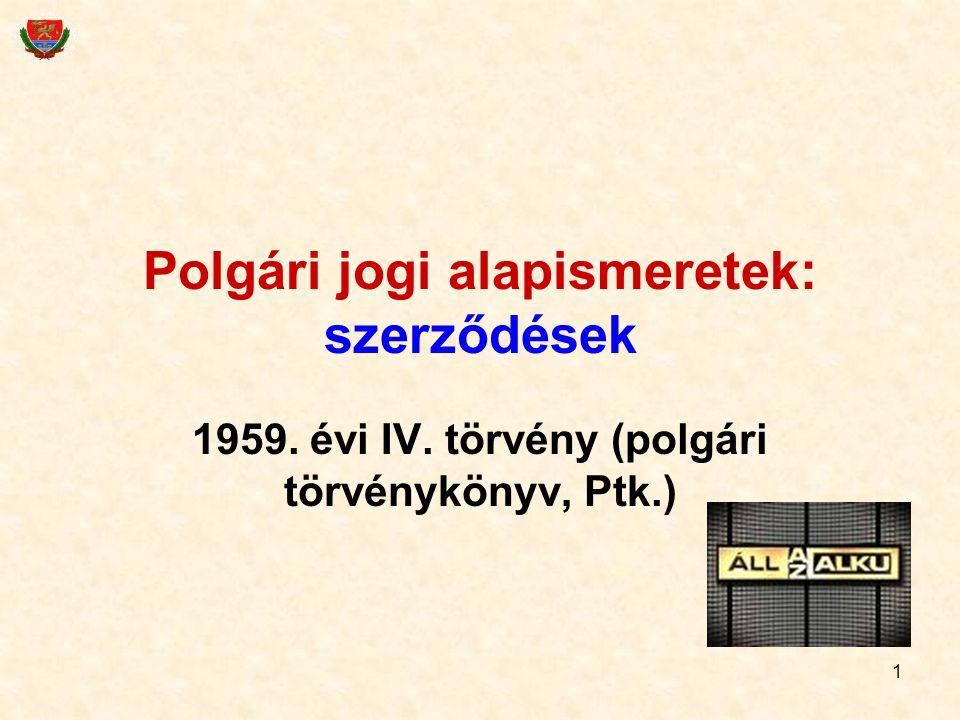 1 Polgári jogi alapismeretek: szerződések 1959. évi IV. törvény (polgári törvénykönyv, Ptk.)