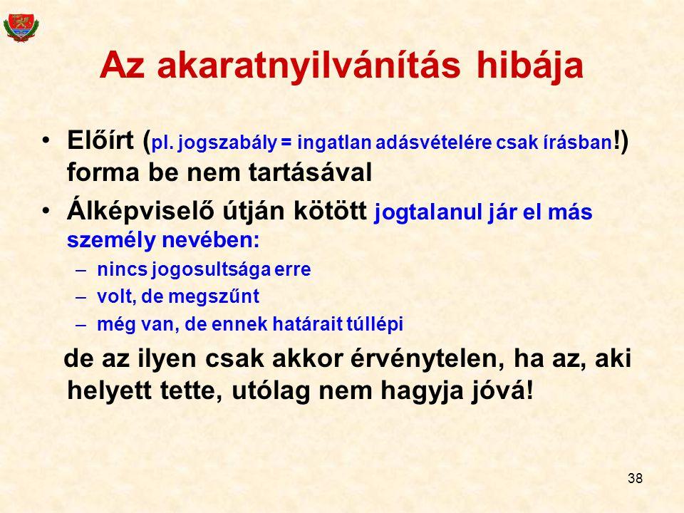 38 Az akaratnyilvánítás hibája •Előírt ( pl.