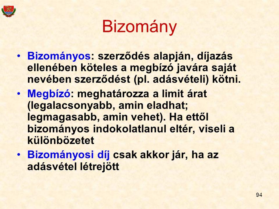 94 Bizomány •Bizományos: szerződés alapján, díjazás ellenében köteles a megbízó javára saját nevében szerződést (pl.
