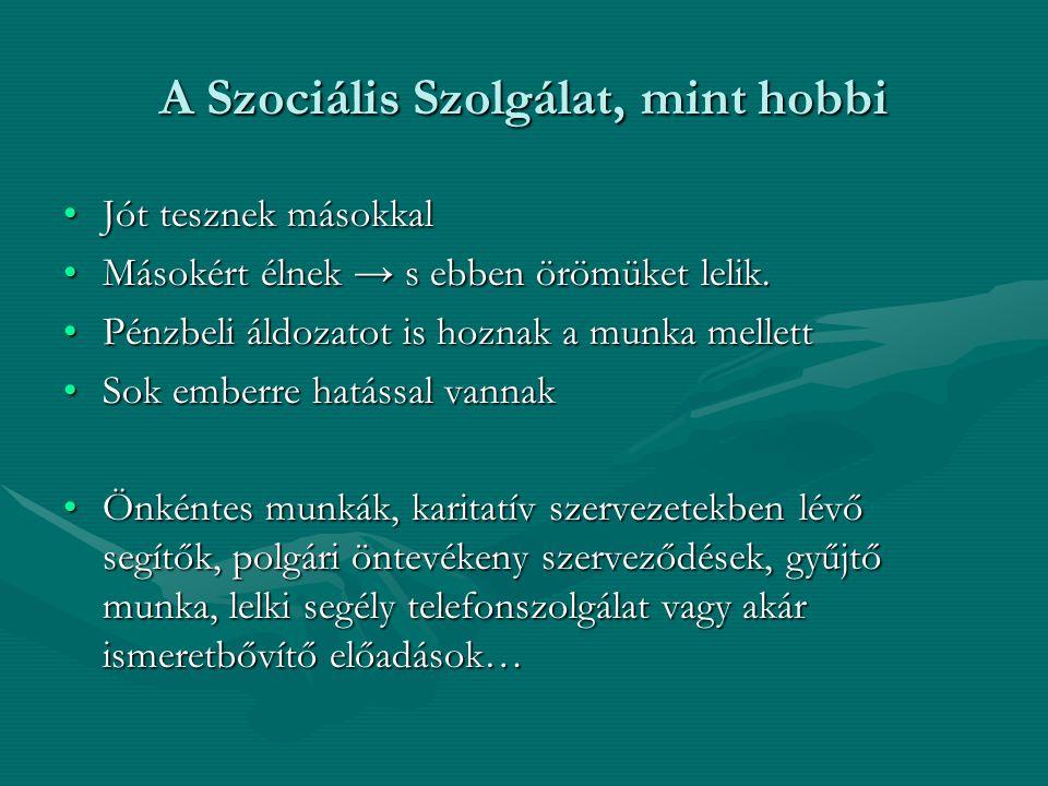A Szociális Szolgálat, mint hobbi •Jót tesznek másokkal •Másokért élnek → s ebben örömüket lelik.