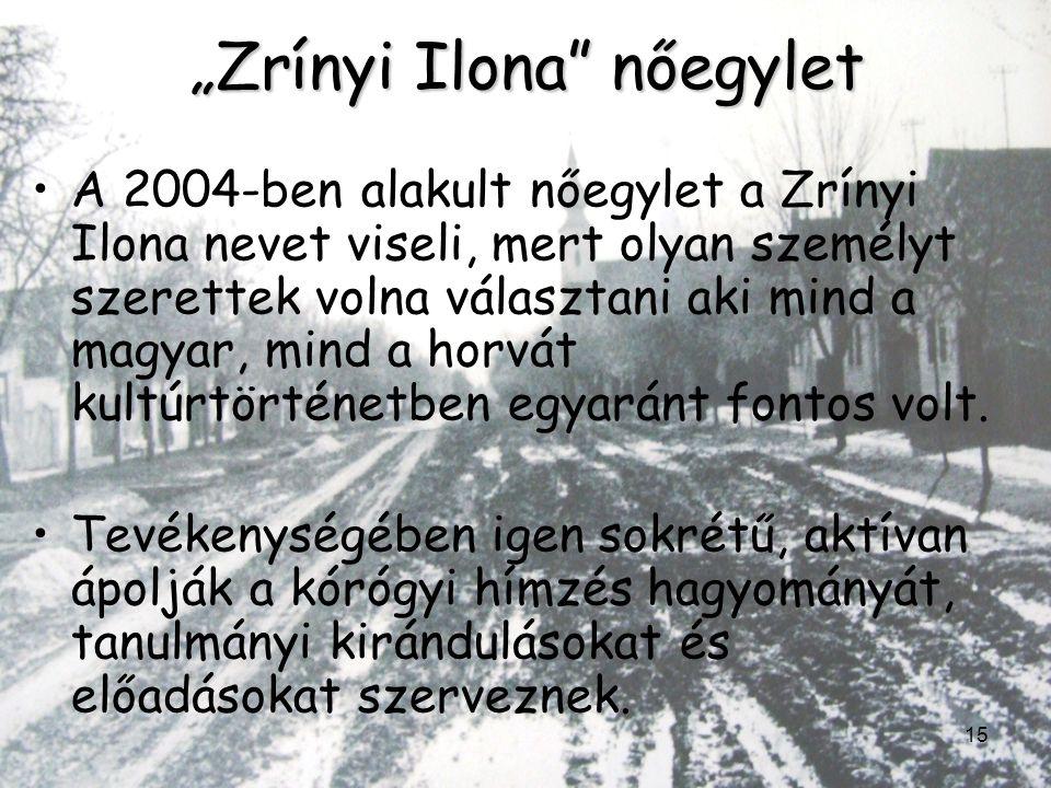 """15 """"Zrínyi Ilona"""" nőegylet •A 2004-ben alakult nőegylet a Zrínyi Ilona nevet viseli, mert olyan személyt szerettek volna választani aki mind a magyar,"""