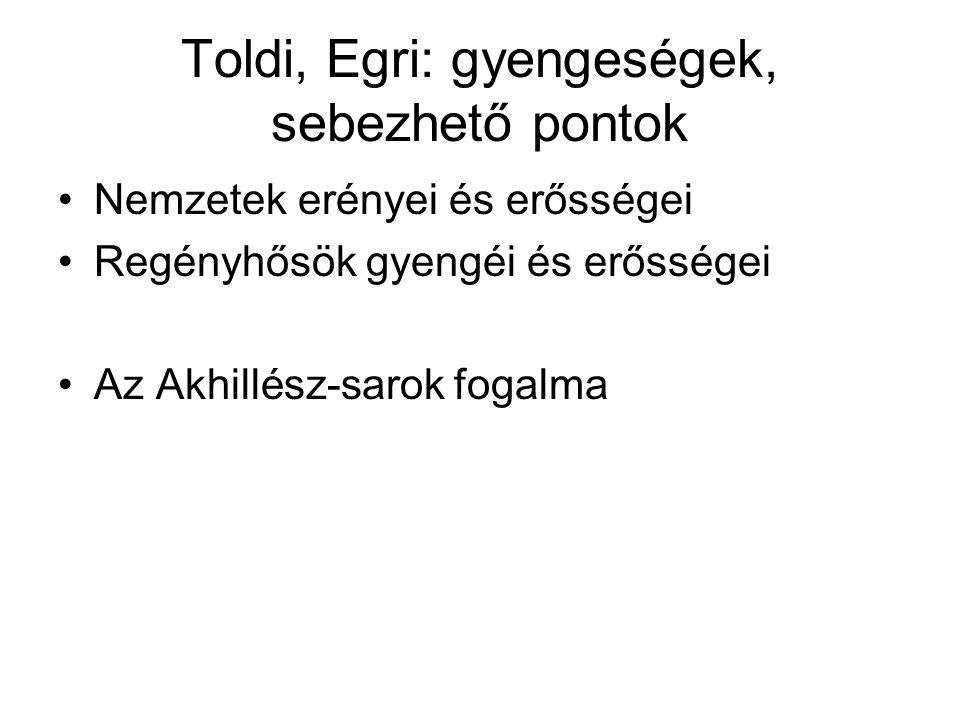 Toldi, Egri: gyengeségek, sebezhető pontok •Nemzetek erényei és erősségei •Regényhősök gyengéi és erősségei •Az Akhillész-sarok fogalma