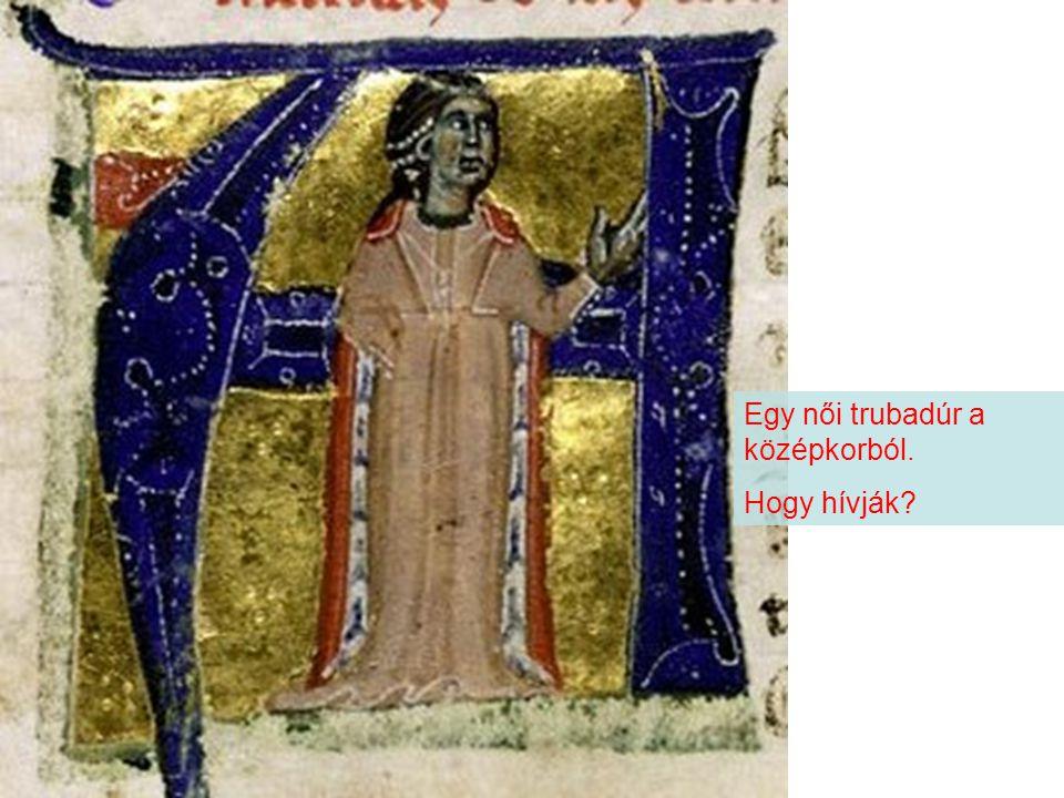 Egy női trubadúr a középkorból. Hogy hívják?