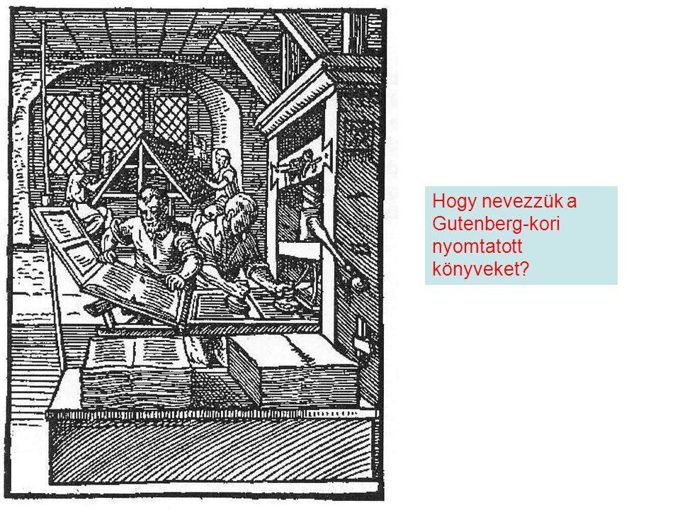Hogy nevezzük a Gutenberg-kori nyomtatott könyveket?