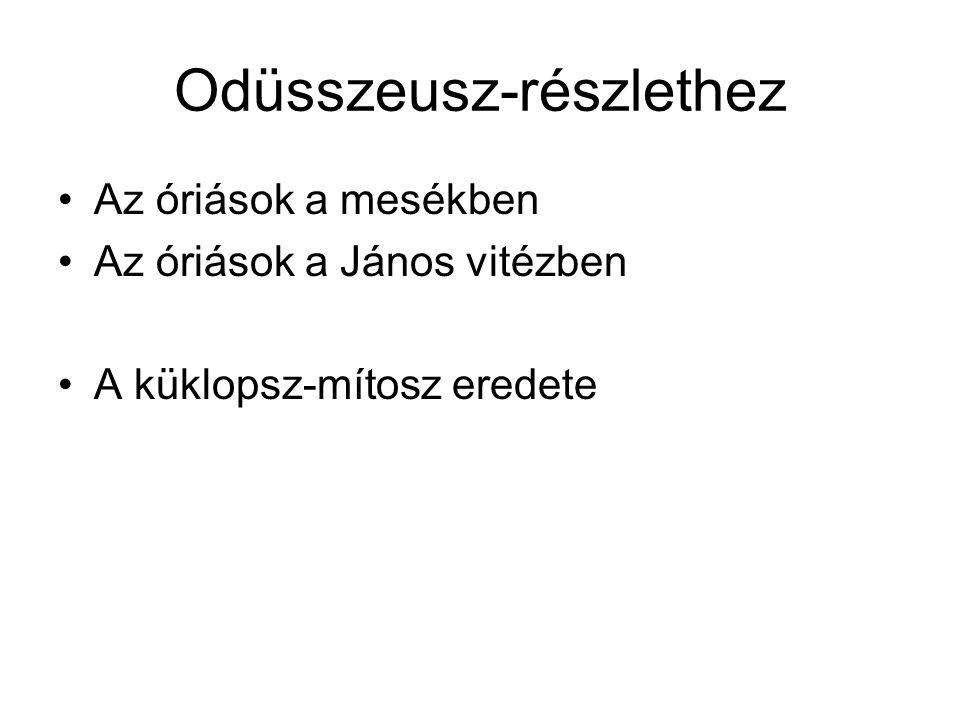 Odüsszeusz-részlethez •Az óriások a mesékben •Az óriások a János vitézben •A küklopsz-mítosz eredete