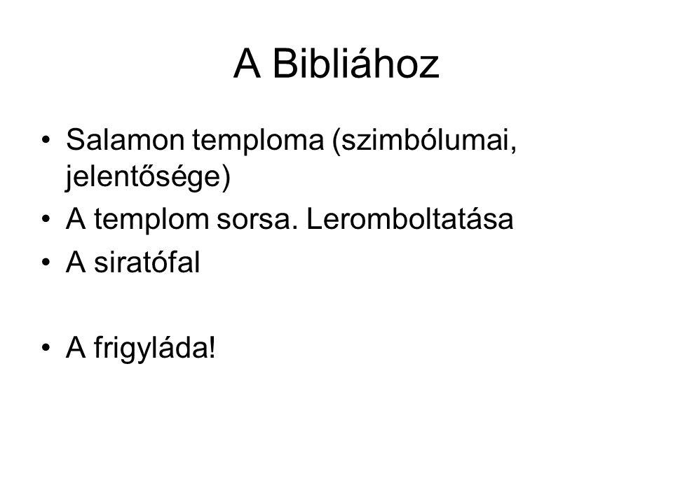 A Bibliához •Salamon temploma (szimbólumai, jelentősége) •A templom sorsa.