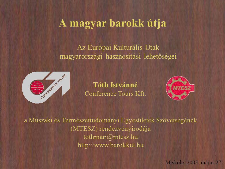 Miskolc, 2003. május 27. A magyar barokk útja Tóth Istvánné Conference Tours Kft. a Műszaki és Természettudományi Egyesületek Szövetségének (MTESZ) re