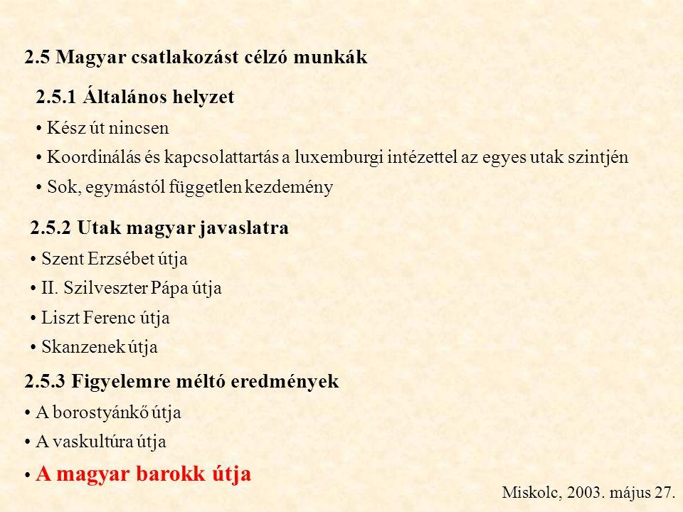 Miskolc, 2003. május 27. 2.5 Magyar csatlakozást célzó munkák 2.5.3 Figyelemre méltó eredmények • A borostyánkő útja • A vaskultúra útja 2.5.2 Utak ma