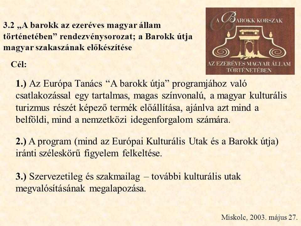 """Miskolc, 2003. május 27. Cél: 1.) Az Európa Tanács """"A barokk útja"""" programjához való csatlakozással egy tartalmas, magas színvonalú, a magyar kulturál"""