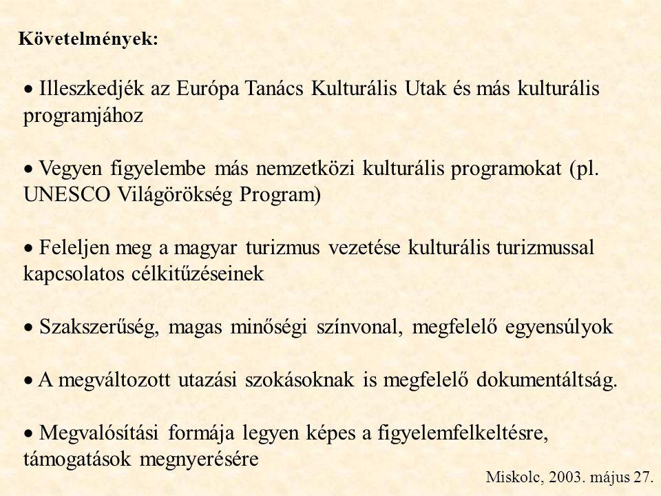 Miskolc, 2003. május 27.  Illeszkedjék az Európa Tanács Kulturális Utak és más kulturális programjához  Vegyen figyelembe más nemzetközi kulturális