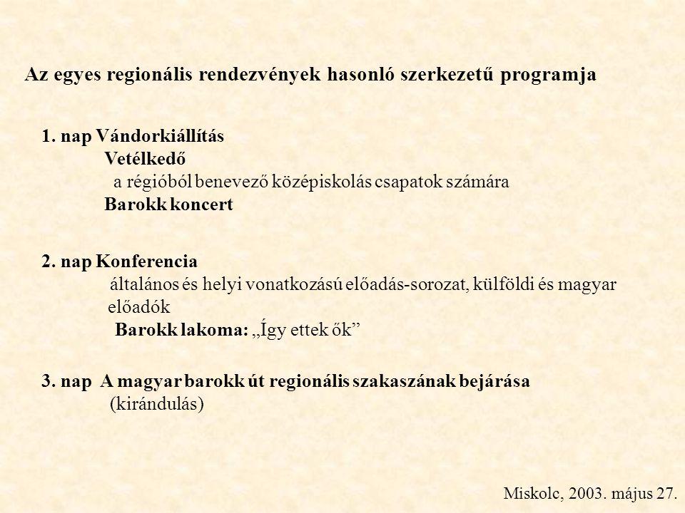 Miskolc, 2003. május 27. 1. nap Vándorkiállítás Vetélkedő a régióból benevező középiskolás csapatok számára Barokk koncert Az egyes regionális rendezv