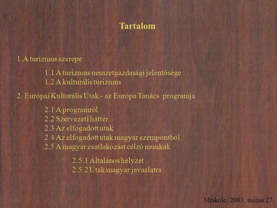 Miskolc, 2003. május 27. Tartalom 1.A turizmus szerepe 1.1 A turizmus nemzetgazdasági jelentősége 1.2 A kulturális turizmus 2. Európai Kulturális Utak