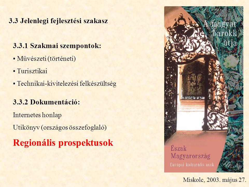 Miskolc, 2003. május 27. 3.3 Jelenlegi fejlesztési szakasz 3.3.1 Szakmai szempontok: • Művészeti (történeti) • Turisztikai • Technikai-kivitelezési fe