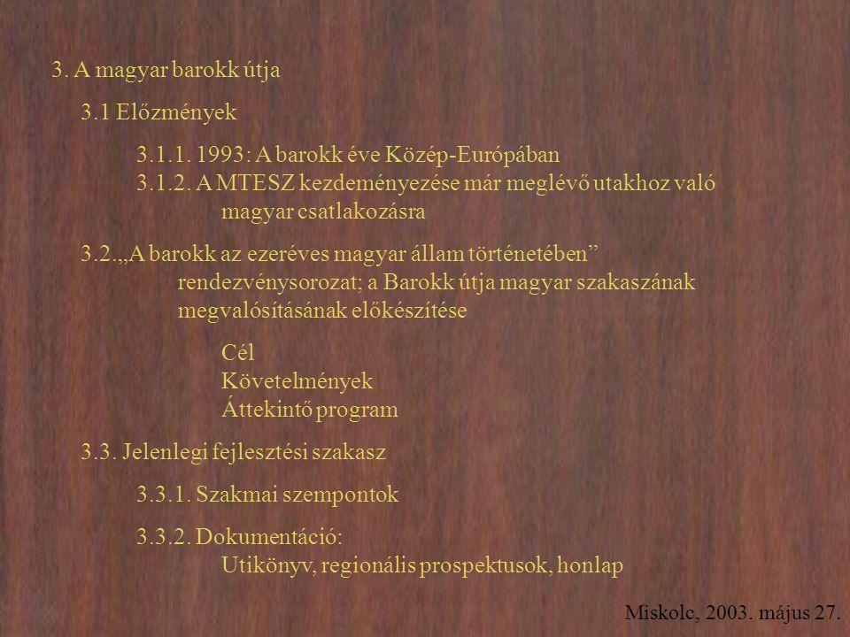 Miskolc, 2003. május 27. 3. A magyar barokk útja 3.1 Előzmények 3.1.1. 1993: A barokk éve Közép-Európában 3.1.2. A MTESZ kezdeményezése már meglévő ut
