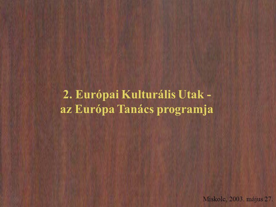 Miskolc, 2003. május 27. 2. Európai Kulturális Utak - az Európa Tanács programja