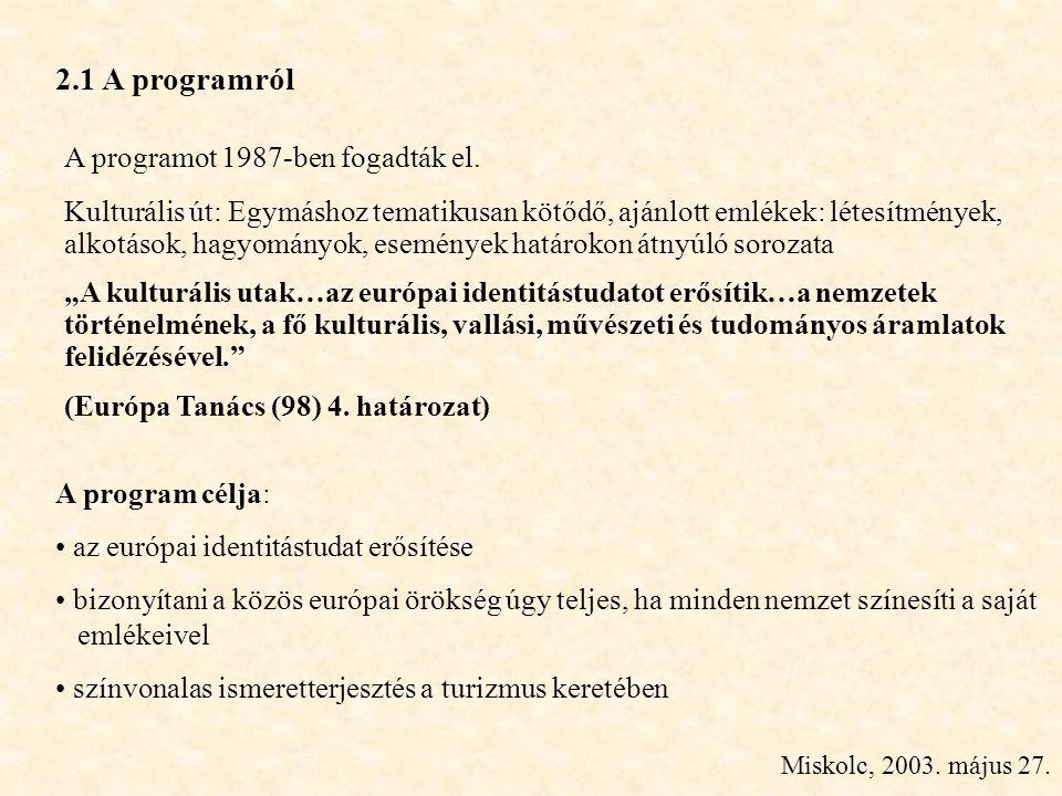 Miskolc, 2003. május 27. A programot 1987-ben fogadták el. Kulturális út: Egymáshoz tematikusan kötődő, ajánlott emlékek: létesítmények, alkotások, ha