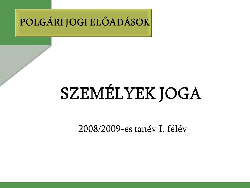 POLGÁRI JOGI ELŐADÁSOK SZEMÉLYEK JOGA 2008/2009-es tanév I. félév