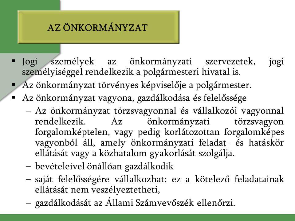 AZ ÖNKORMÁNYZAT  Jogi személyek az önkormányzati szervezetek, jogi személyiséggel rendelkezik a polgármesteri hivatal is.  Az önkormányzat törvényes