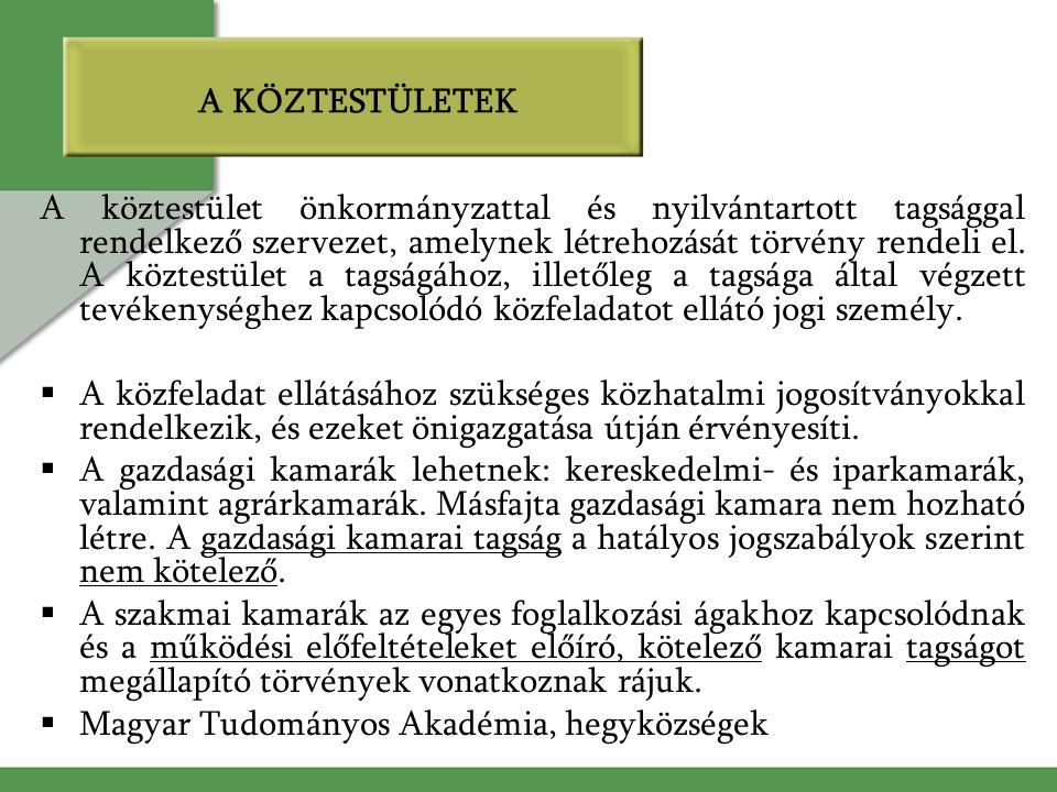 A KÖZTESTÜLETEK A köztestület önkormányzattal és nyilvántartott tagsággal rendelkező szervezet, amelynek létrehozását törvény rendeli el. A köztestüle