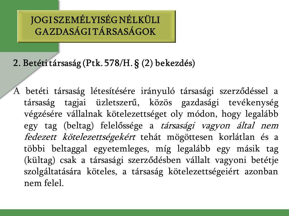 2. Betéti társaság (Ptk. 578/H. § (2) bekezdés) A betéti társaság létesítésére irányuló társasági szerződéssel a társaság tagjai üzletszerű, közös gaz