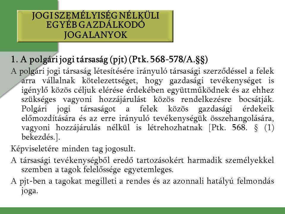 JOGI SZEMÉLYISÉG NÉLKÜLI EGYÉB GAZDÁLKODÓ JOGALANYOK 1. A polgári jogi társaság (pjt) (Ptk. 568-578/A.§§) A polgári jogi társaság létesítésére irányul