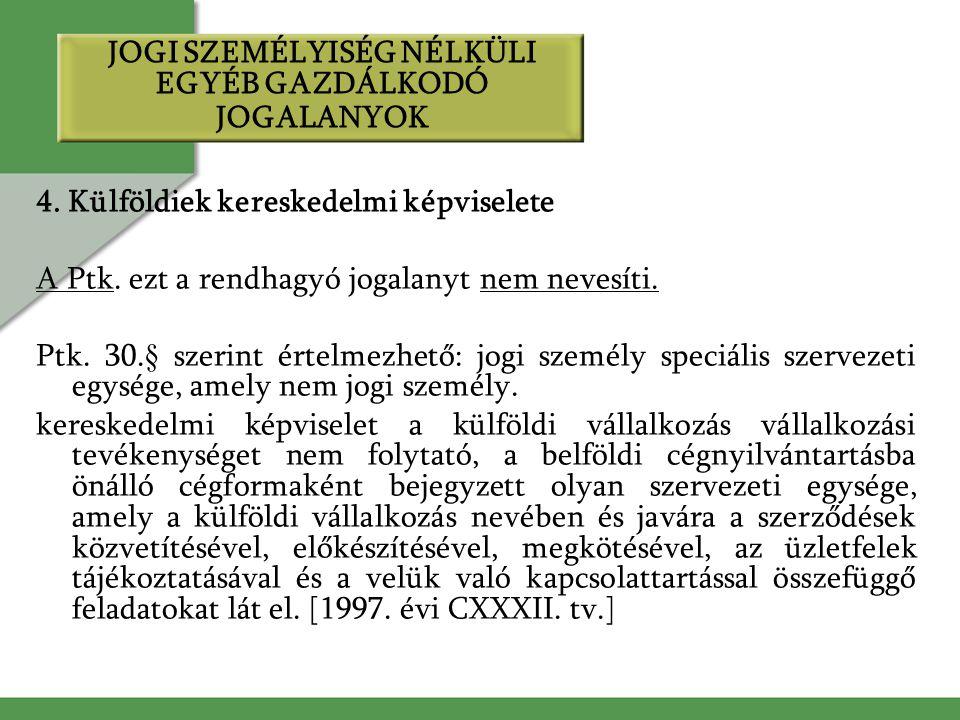 4. Külföldiek kereskedelmi képviselete A Ptk. ezt a rendhagyó jogalanyt nem nevesíti. Ptk. 30.§ szerint értelmezhető: jogi személy speciális szervezet
