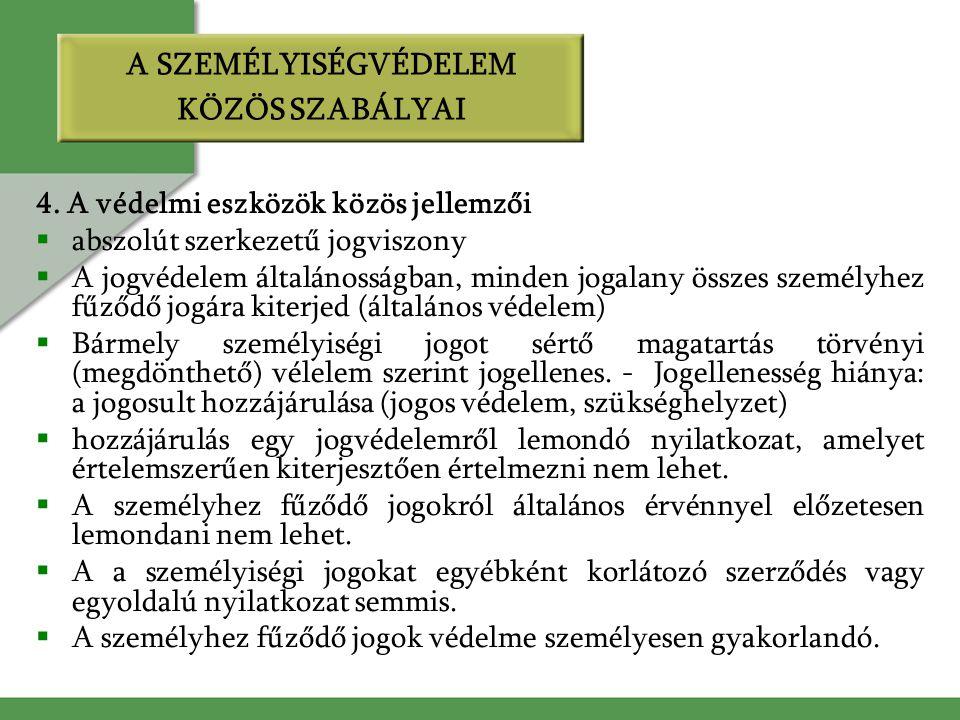 4. A védelmi eszközök közös jellemzői  abszolút szerkezetű jogviszony  A jogvédelem általánosságban, minden jogalany összes személyhez fűződő jogára
