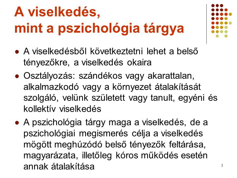 3 A viselkedés, mint a pszichológia tárgya  A viselkedésből következtetni lehet a belső tényezőkre, a viselkedés okaira  Osztályozás: szándékos vagy