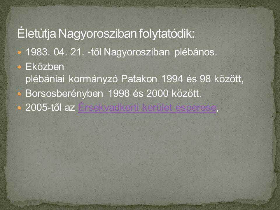  1983. 04. 21. -től Nagyorosziban plébános.