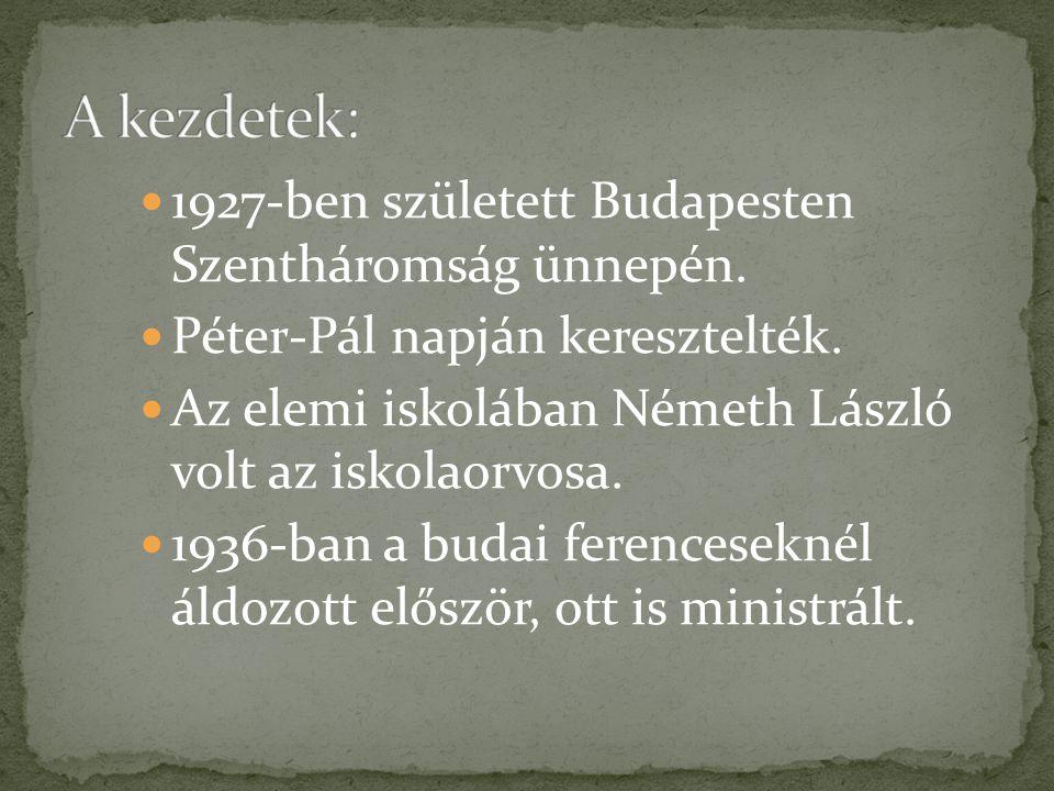  1927-ben született Budapesten Szentháromság ünnepén.