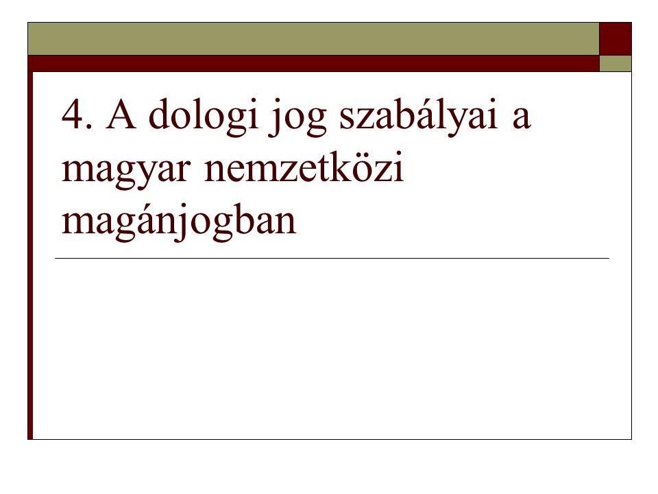 4. A dologi jog szabályai a magyar nemzetközi magánjogban