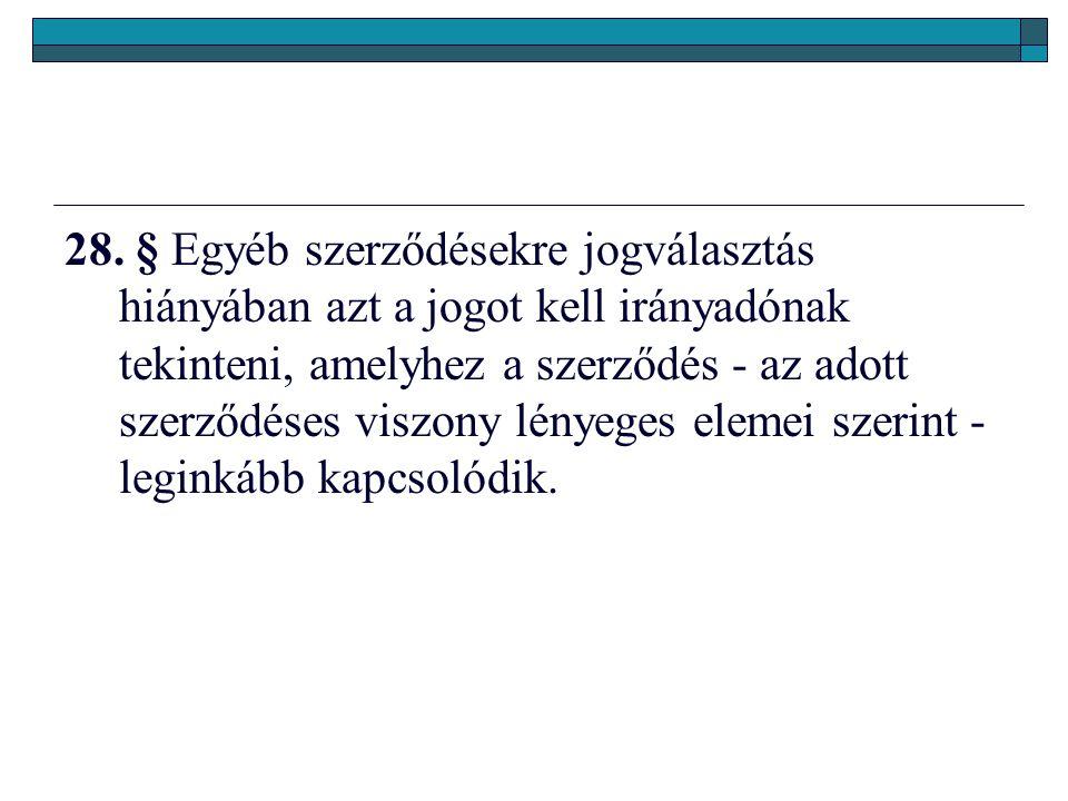 28. § Egyéb szerződésekre jogválasztás hiányában azt a jogot kell irányadónak tekinteni, amelyhez a szerződés - az adott szerződéses viszony lényeges