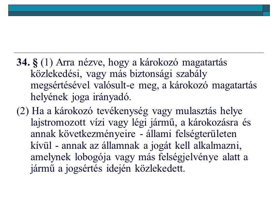 34. § (1) Arra nézve, hogy a károkozó magatartás közlekedési, vagy más biztonsági szabály megsértésével valósult-e meg, a károkozó magatartás helyének