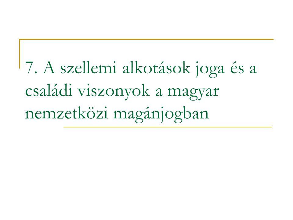 7. A szellemi alkotások joga és a családi viszonyok a magyar nemzetközi magánjogban