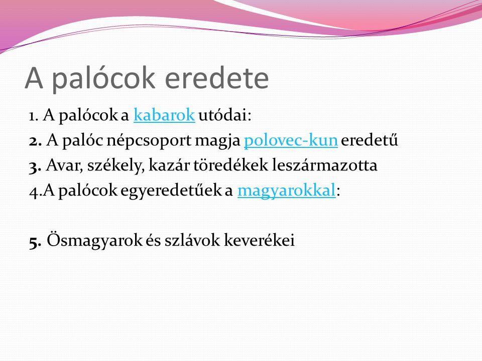 A palócok eredete 1. A palócok a kabarok utódai:kabarok 2. A palóc népcsoport magja polovec-kun eredetűpolovec-kun 3. Avar, székely, kazár töredékek l