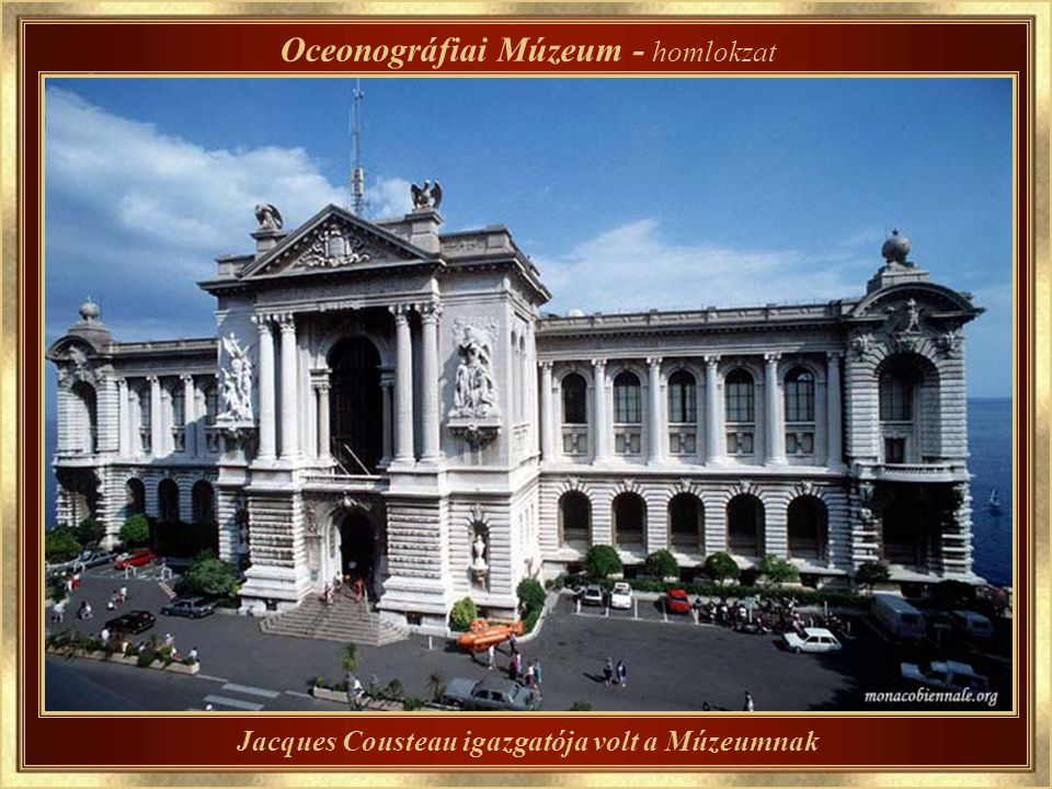 Alapítója, I.Albert herceg, és ő avatta fel 1910-ben Oceonográfiai Múzeum