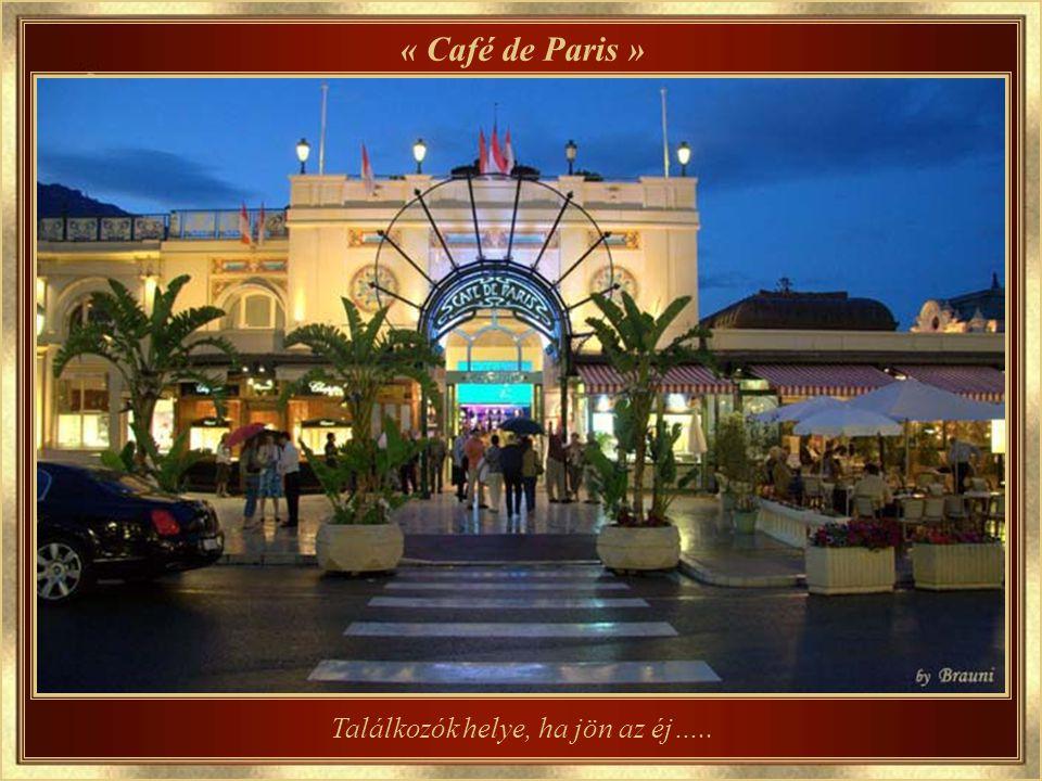 « Café de Paris » Ahová mindenfelől érkezhetsz és mindenhová nézhetsz…..
