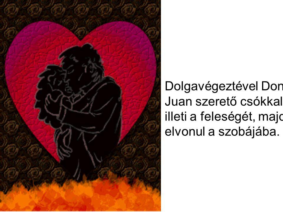 Dolgavégeztével Don Juan szerető csókkal illeti a feleségét, majd elvonul a szobájába.