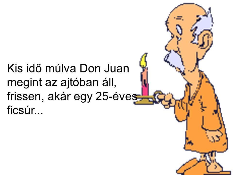 Kis idő múlva Don Juan megint az ajtóban áll, frissen, akár egy 25-éves ficsúr...