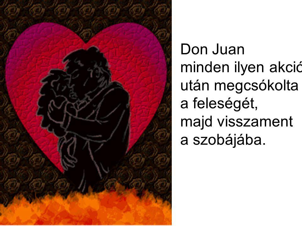 Don Juan minden ilyen akció után megcsókolta a feleségét, majd visszament a szobájába.