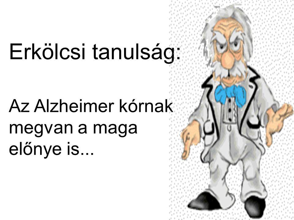 Erkölcsi tanulság: Az Alzheimer kórnak megvan a maga előnye is...
