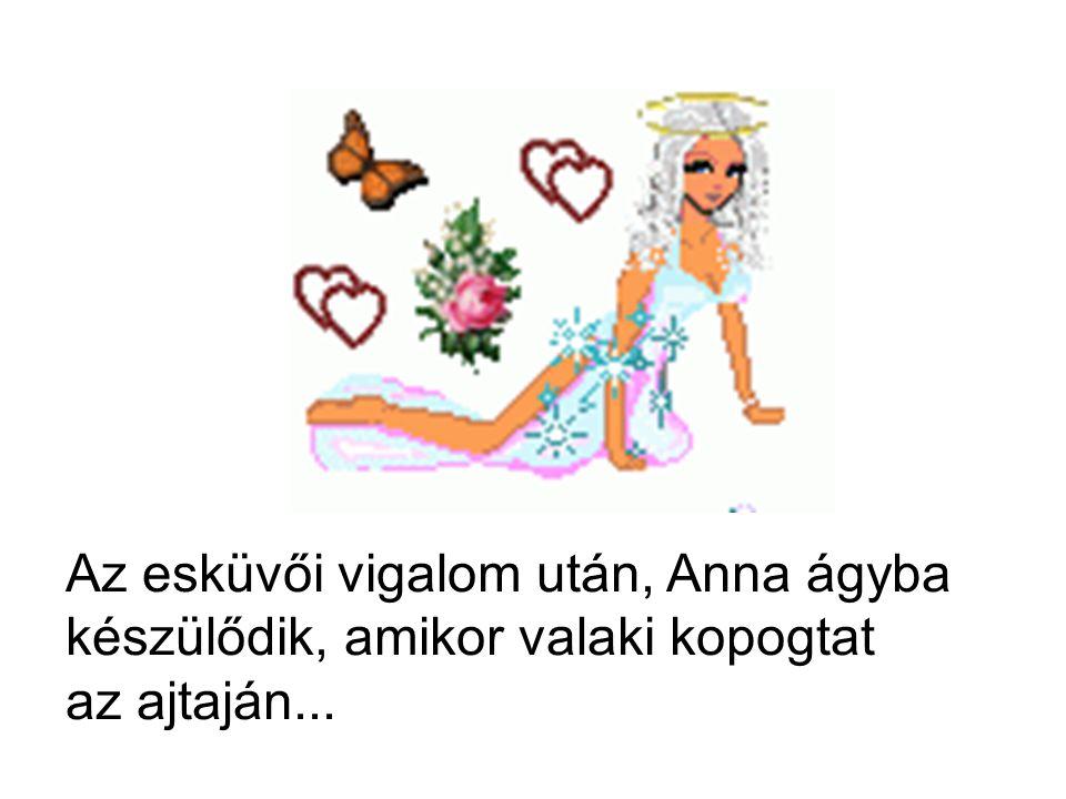 Az esküvői vigalom után, Anna ágyba készülődik, amikor valaki kopogtat az ajtaján...